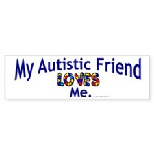 My Autistic Friend Loves Me Bumper Bumper Sticker