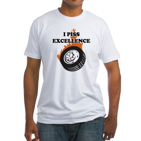 I Piss Excellence Fitted T-Shirt
