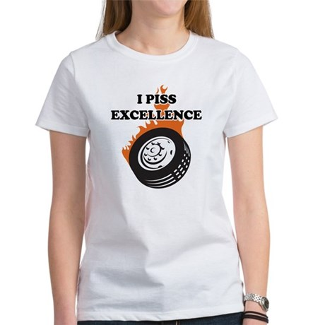 I Piss Excellence Women's T-Shirt
