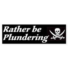 Rather Be Plundering Bumper Bumper Sticker