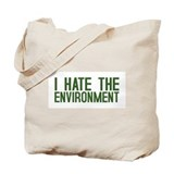 &quot;I Hate The Environment&quot; Tote Bag