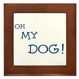 OH MY DOG! Framed Tile