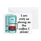 STRONG AS MY COFFEE.. Greeting Card