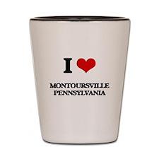 I love Montoursville Pennsylvania Shot Glass