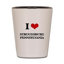I love Stroudsburg Pennsylvania Shot Glass