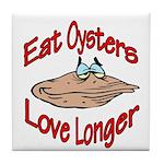 Eat Oysters Love Longer Tile Coaster