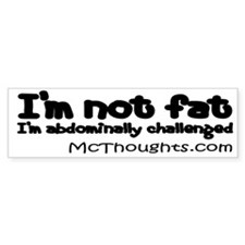 I'm not fat, I'm abdominally challenged sticker