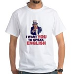 Uncle Sam says Speak English! White T-Shirt