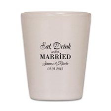 Eat drink and be married Shot Glass