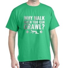 Why Walk When You Can Crawl? T-Shirt