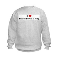 I Love Peanut Butter & Jelly Sweatshirt