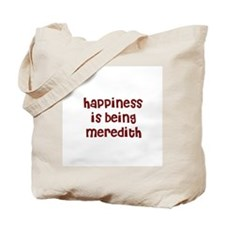 happiness is being Meredith Tote Bag
