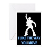I LIKE THE WAY YOU MOVE!! Greeting Cards (Pk of 20