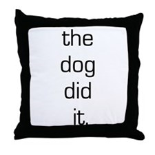 The Dog Did It Throw Pillow