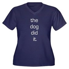 The Dog Did It Women's Plus Size V-Neck Dark T-Shi