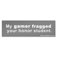 My gamer fragged your honor student (bumper)