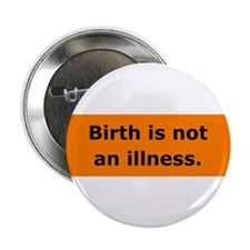 "Birth is not an illness 2.25"" Button (100 pack)"