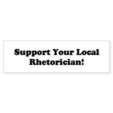 Support Your Local Rhetorician! Bumper Bumper Sticker