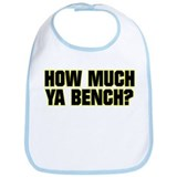 HOW MUCH YA BENCH? Bib