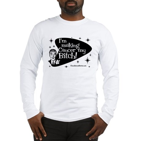 Making Cancer my Bitch Long Sleeve T-Shirt