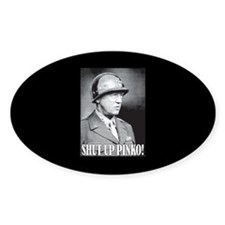 General George S. Patton says, SHUT UP PINKO! Stic