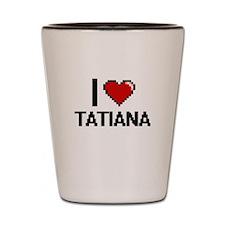I Love Tatiana Shot Glass