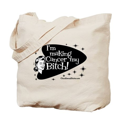 I'm Making Cancer my Bitch Tote Bag