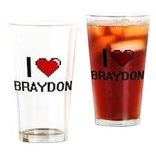 I Love Braydon Drinking Glass