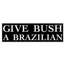 Give Bush a Brazilian Bumper Bumper Sticker