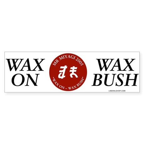 Wax On - Wax Bush. Bumper Sticker