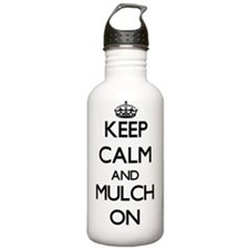 Keep Calm and Mulch ON Water Bottle