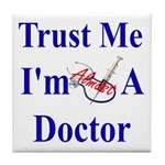 Trust Me...Doctor Tile Coaster