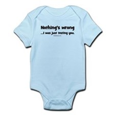 Nothing's wrong Infant Bodysuit