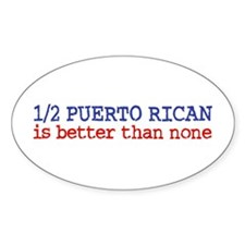 Half Puerto Rican is Better than None Decal