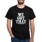 We Got That T-Shirt