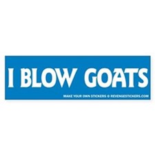 I Blow Goats - Revenge Bumper Sticker