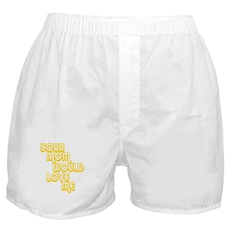 Your Mom Would Love Me Boxer Shorts