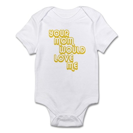 Your Mom Would Love Me Infant Bodysuit