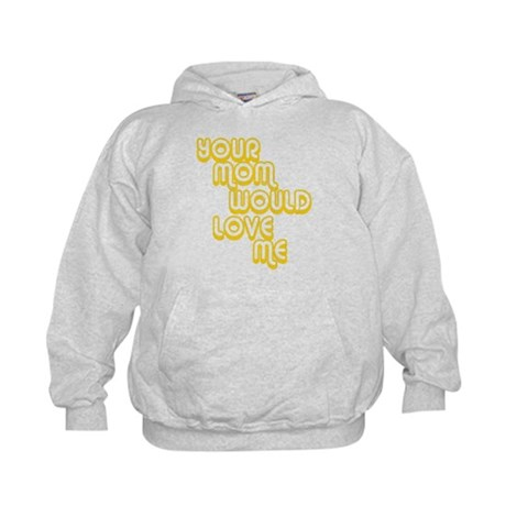 Your Mom Would Love Me Kids Hoodie