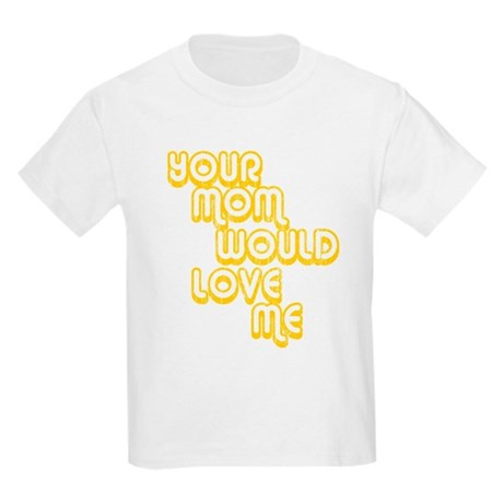 Your Mom Would Love Me Kids Light T-Shirt