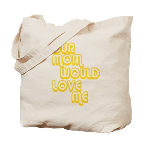 Your Mom Would Love Me Tote Bag