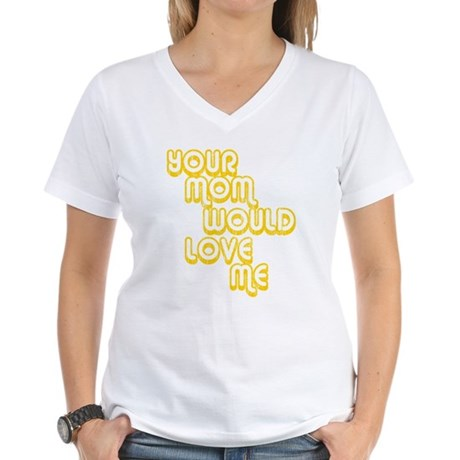 Your Mom Would Love Me Womens V-Neck T-Shirt