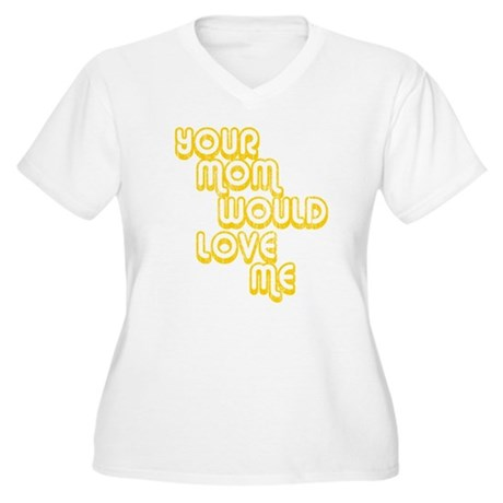 Your Mom Would Love Me Womens Plus Size V-Neck T-