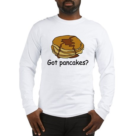 Got pancakes? Long Sleeve T-Shirt
