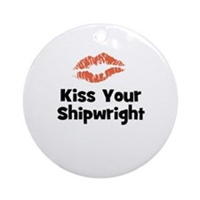 Kiss Your Shipwright Ornament (Round)
