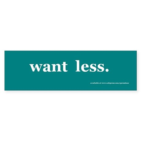 want less bumper Bumper Sticker