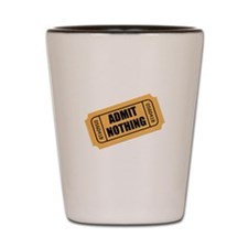 Admit Nothing Ticket Shot Glass