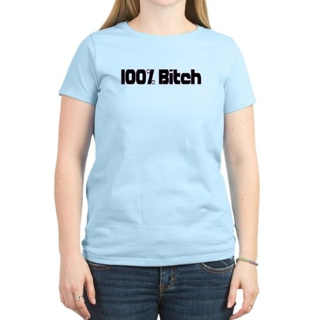 100 Percent Bitch Women's Light T-Shirt