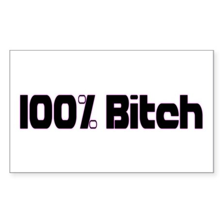 100 Percent Bitch Rectangle Sticker