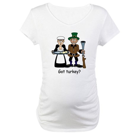 Got turkey? Maternity T-Shirt